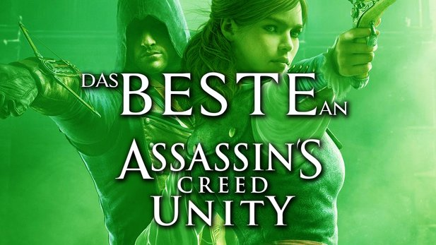 Assassin's Creed Unity - Das Beste an AC Unity