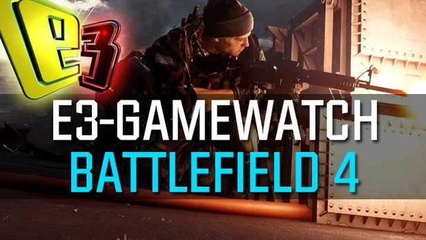 Gamewatch: Battlefield 4 - Detaillierte Analyse der E3-Multiplayer-Demo