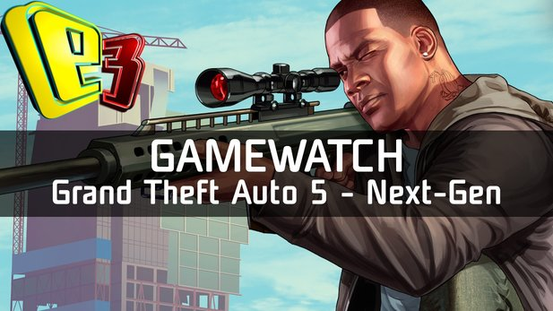 Gamewatch: GTA 5 - Video-Analyse: Next-Gen-Hoffnungen und PC-Ängste
